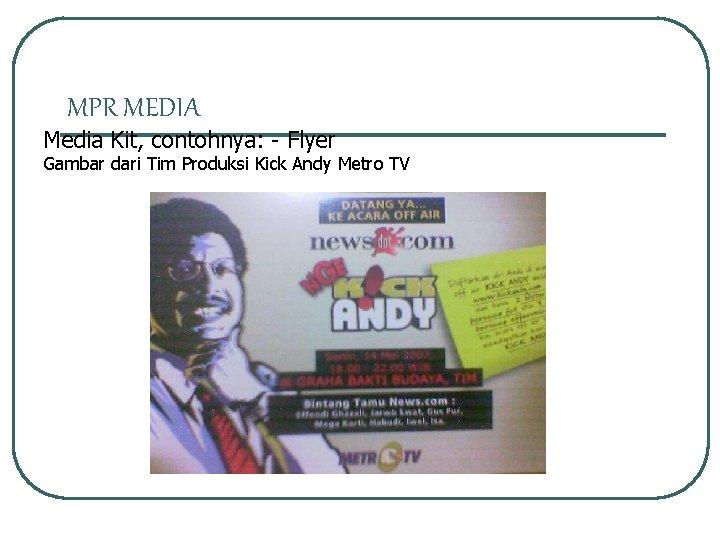 MPR MEDIA Media Kit, contohnya: - Flyer Gambar dari Tim Produksi Kick Andy Metro