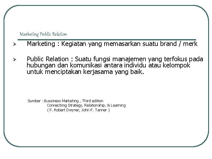 Marketing Public Relation Ø Marketing : Kegiatan yang memasarkan suatu brand / merk Ø