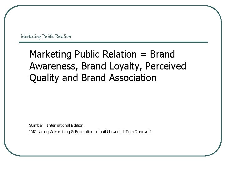 Marketing Public Relation = Brand Awareness, Brand Loyalty, Perceived Quality and Brand Association Sumber