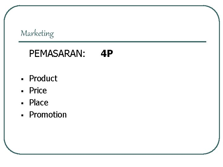 Marketing PEMASARAN: § § Product Price Place Promotion 4 P
