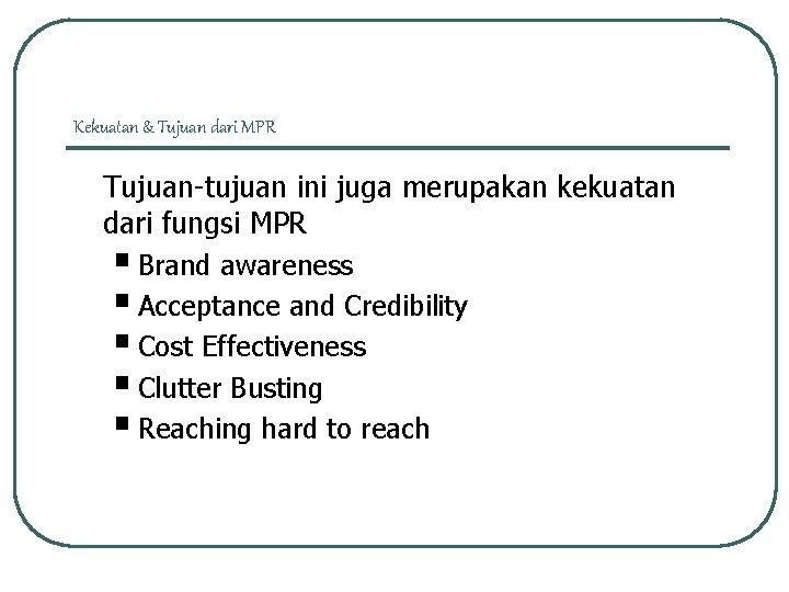 Kekuatan & Tujuan dari MPR Tujuan-tujuan ini juga merupakan kekuatan dari fungsi MPR §