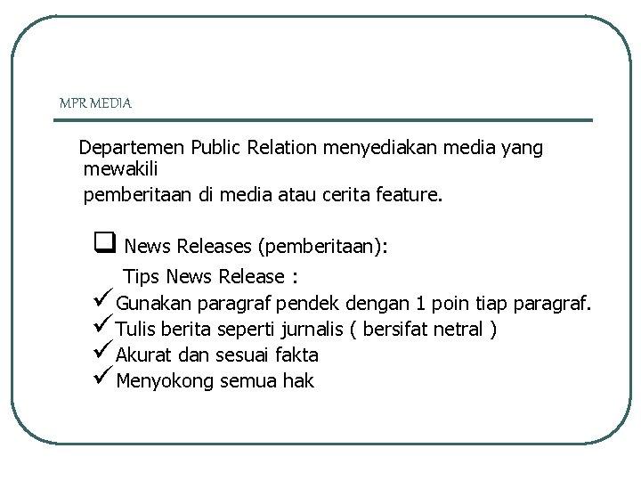MPR MEDIA Departemen Public Relation menyediakan media yang mewakili pemberitaan di media atau cerita