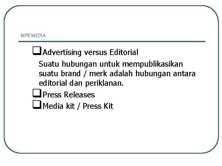 MPR MEDIA q. Advertising versus Editorial Suatu hubungan untuk mempublikasikan suatu brand / merk