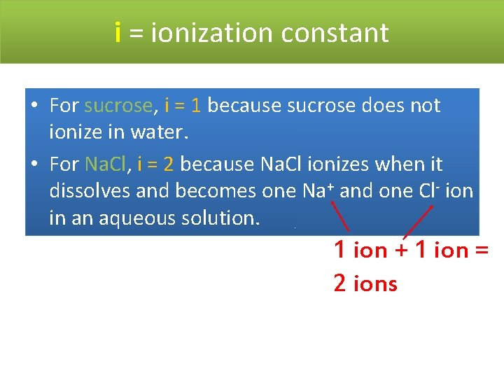 i = ionization constant • For sucrose, i = 1 because sucrose does not