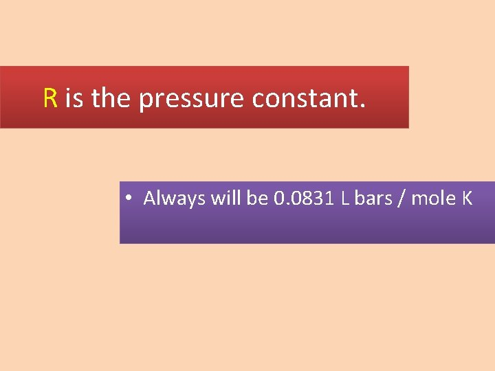 R is the pressure constant. • Always will be 0. 0831 L bars /
