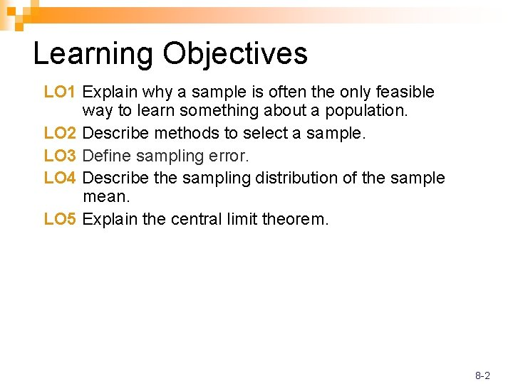 Learning Objectives LO 1 Explain why a sample is often the only feasible way