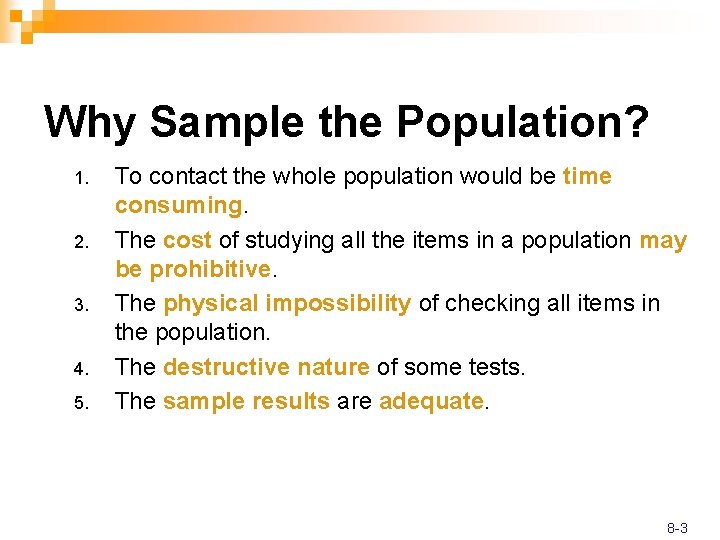 Why Sample the Population? 1. 2. 3. 4. 5. To contact the whole population