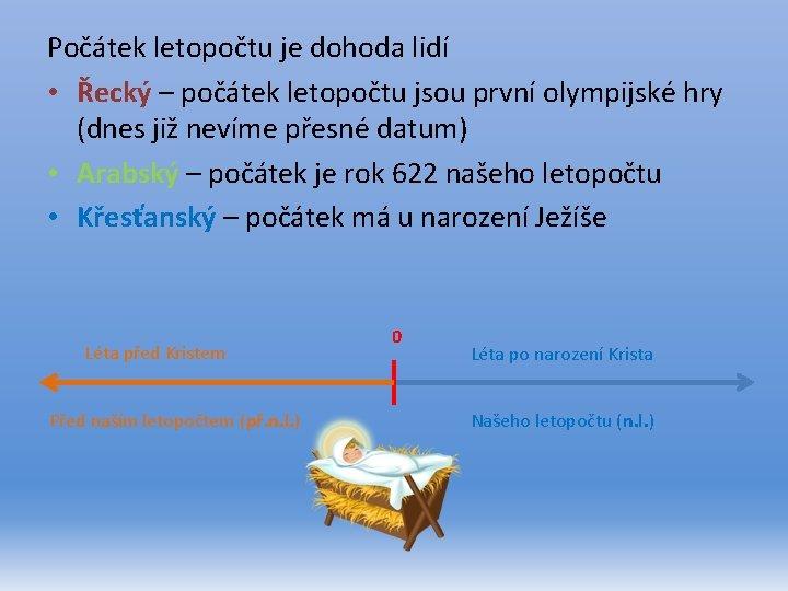 Počátek letopočtu je dohoda lidí • Řecký – počátek letopočtu jsou první olympijské hry