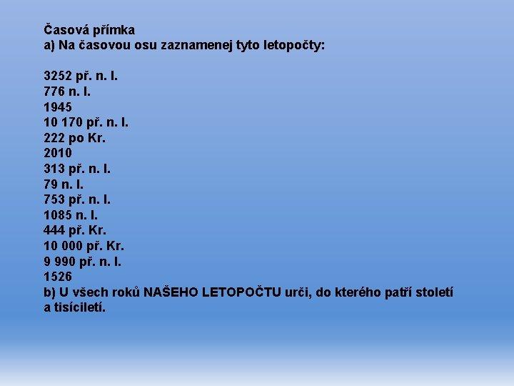 Časová přímka a) Na časovou osu zaznamenej tyto letopočty: 3252 př. n. l. 776