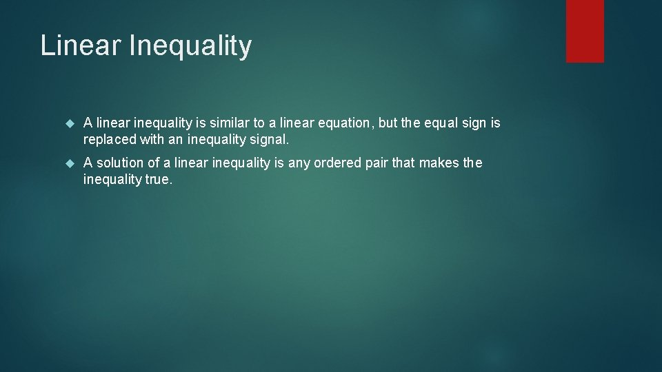 Linear Inequality A linear inequality is similar to a linear equation, but the equal