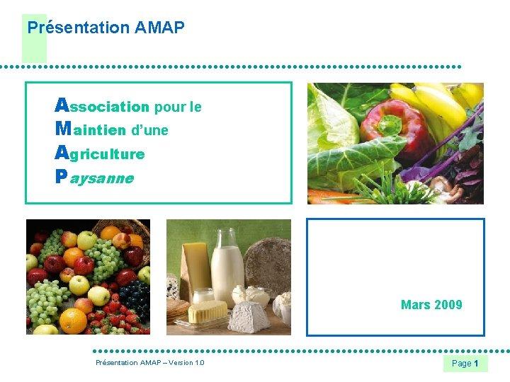 Présentation AMAP Association pour le Maintien d'une Agriculture Paysanne Mars 2009 Présentation AMAP –
