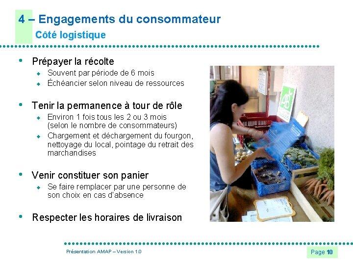 4 – Engagements du consommateur Côté logistique • Prépayer la récolte u u •