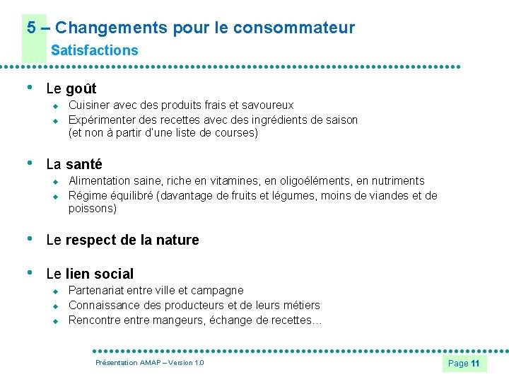 5 – Changements pour le consommateur Satisfactions • Le goût u u • Cuisiner