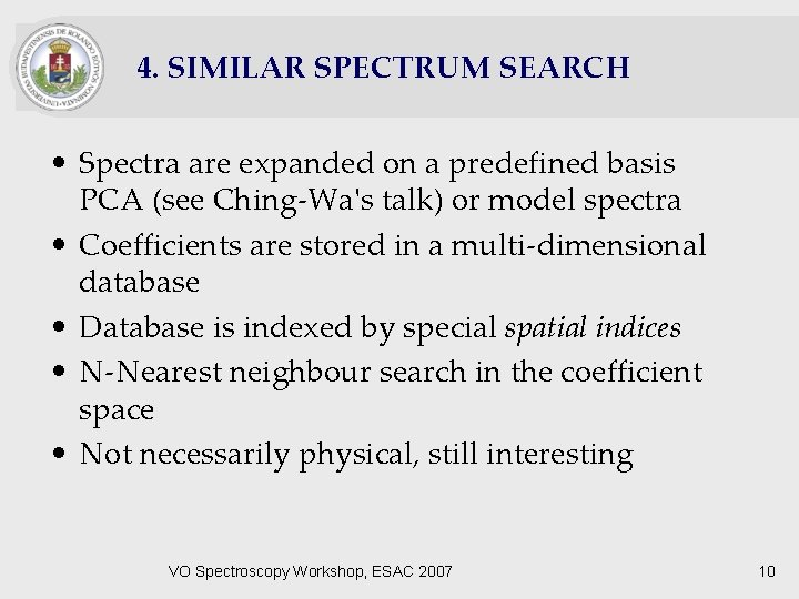 4. SIMILAR SPECTRUM SEARCH • Spectra are expanded on a predefined basis PCA (see