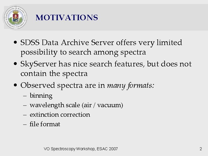 MOTIVATIONS • SDSS Data Archive Server offers very limited possibility to search among spectra