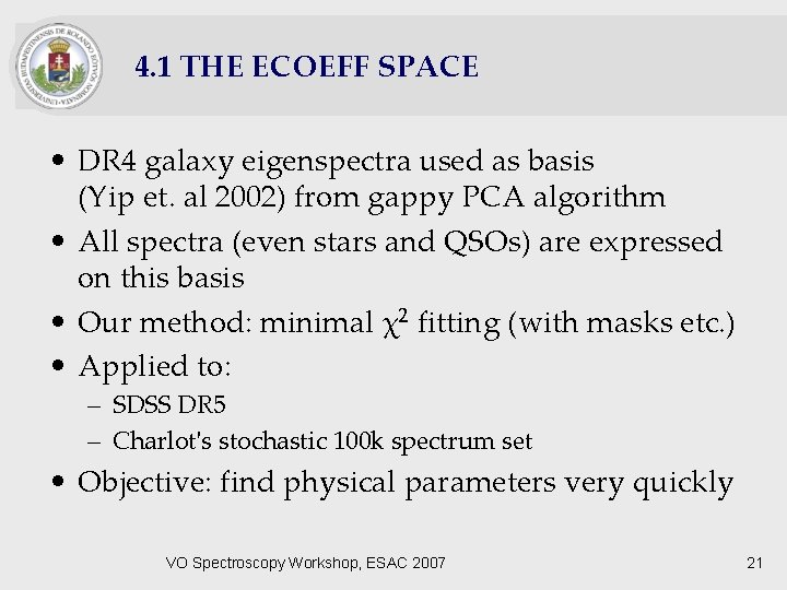 4. 1 THE ECOEFF SPACE • DR 4 galaxy eigenspectra used as basis (Yip