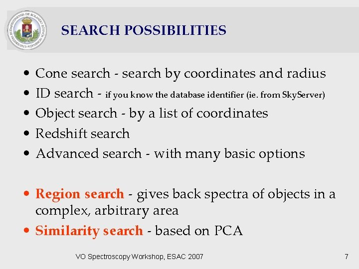 SEARCH POSSIBILITIES • • • Cone search - search by coordinates and radius ID