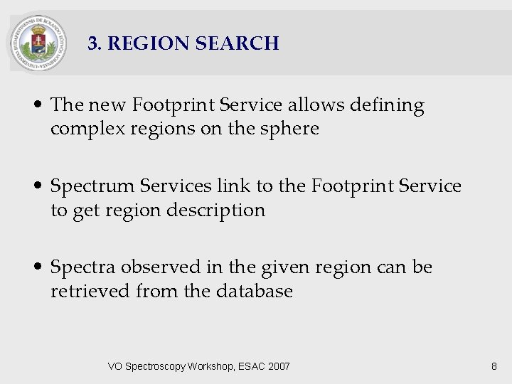 3. REGION SEARCH • The new Footprint Service allows defining complex regions on the