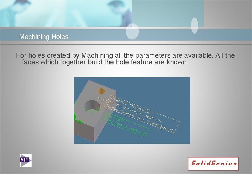 Machining Holes For holes created by Machining all the parameters are available. All the