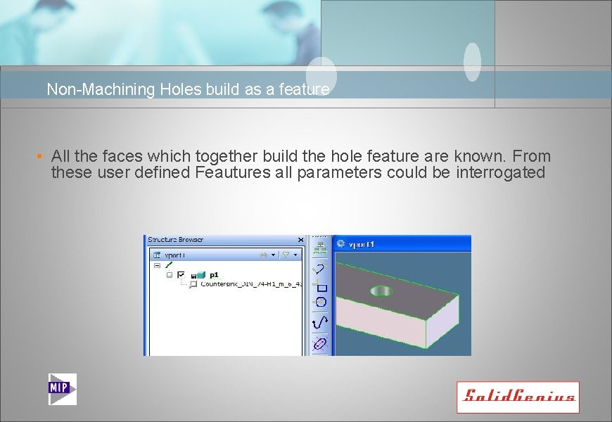 Non-Machining Holes build as a feature • All the faces which together build the