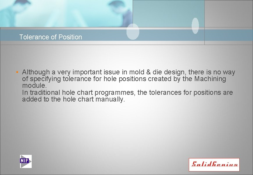 Tolerance of Position • Although a very important issue in mold & die design,