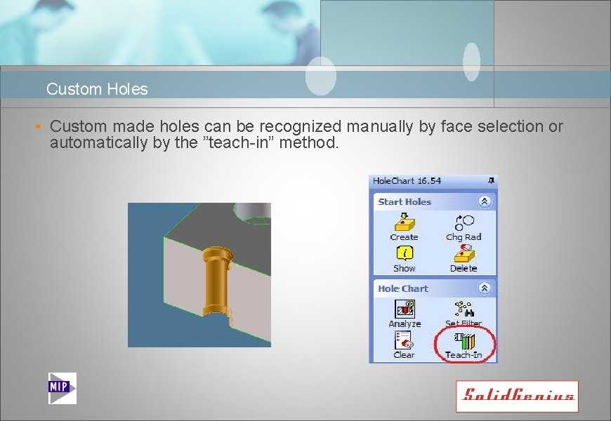 Custom Holes • Custom made holes can be recognized manually by face selection or