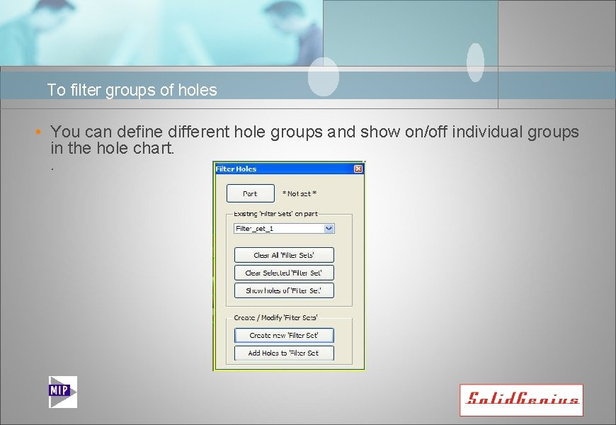 To filter groups of holes • You can define different hole groups and show