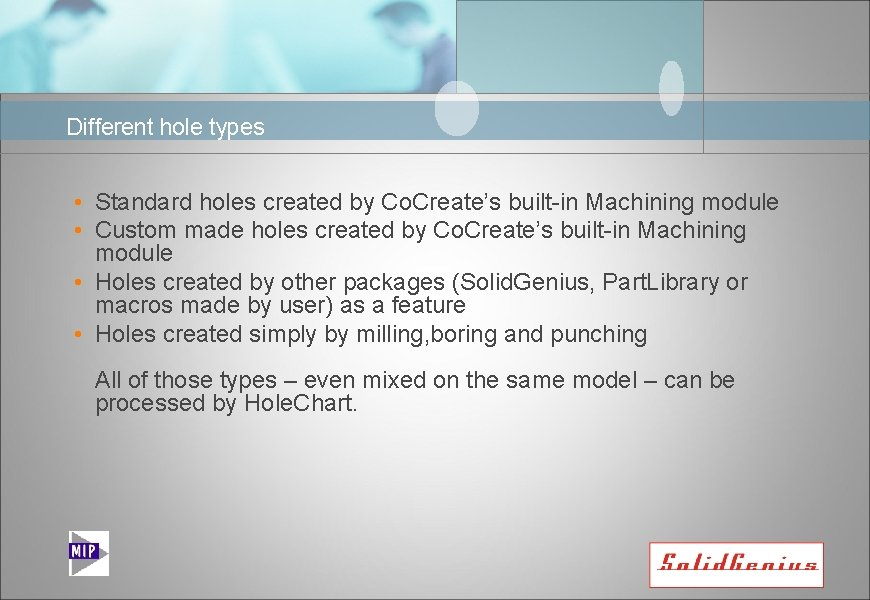 Different hole types • Standard holes created by Co. Create's built-in Machining module •