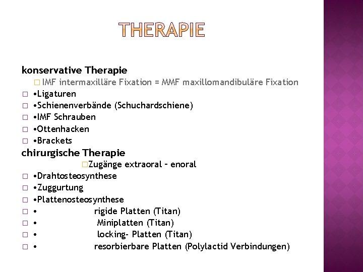 konservative Therapie � IMF � � � intermaxilläre Fixation = MMF maxillomandibuläre Fixation •