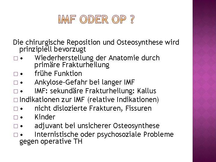 Die chirurgische Reposition und Osteosynthese wird prinzipiell bevorzugt � • Wiederherstellung der Anatomie durch