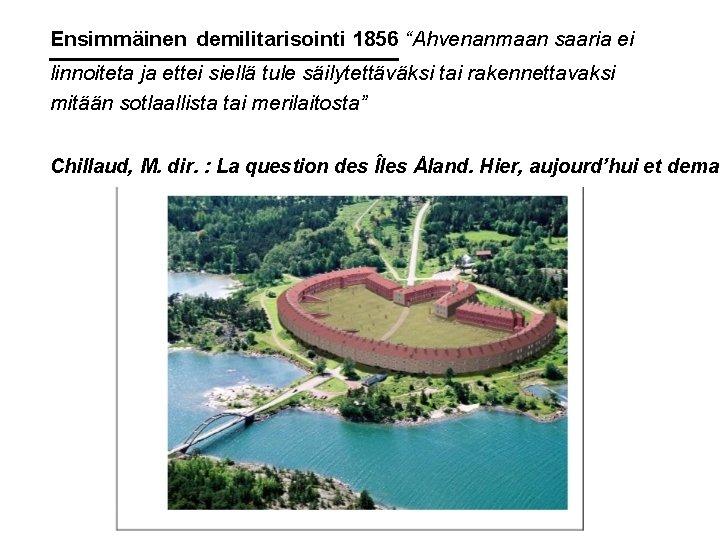 """Ensimmäinen demilitarisointi 1856 """"Ahvenanmaan saaria ei linnoiteta ja ettei siellä tule säilytettäväksi tai rakennettavaksi"""