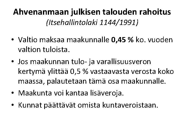 Ahvenanmaan julkisen talouden rahoitus (Itsehallintolaki 1144/1991) • Valtio maksaa maakunnalle 0, 45 % ko.