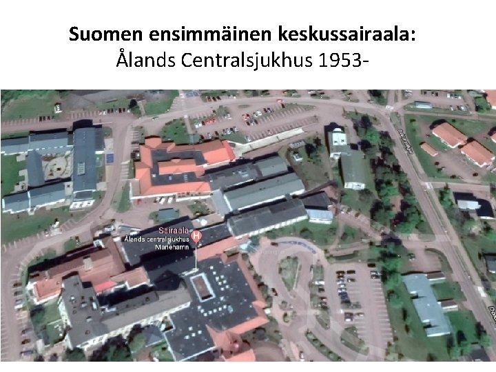 Suomen ensimmäinen keskussairaala: Ålands Centralsjukhus 1953 -