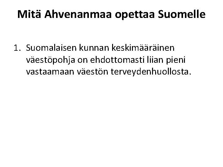 Mitä Ahvenanmaa opettaa Suomelle 1. Suomalaisen kunnan keskimääräinen väestöpohja on ehdottomasti liian pieni vastaamaan