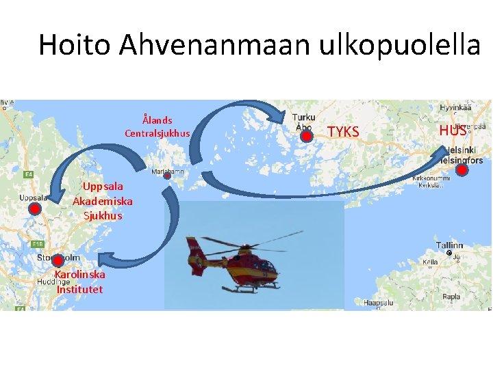 Hoito Ahvenanmaan ulkopuolella Ålands Centralsjukhus Uppsala Akademiska Sjukhus Karolinska Institutet TYKS HUS