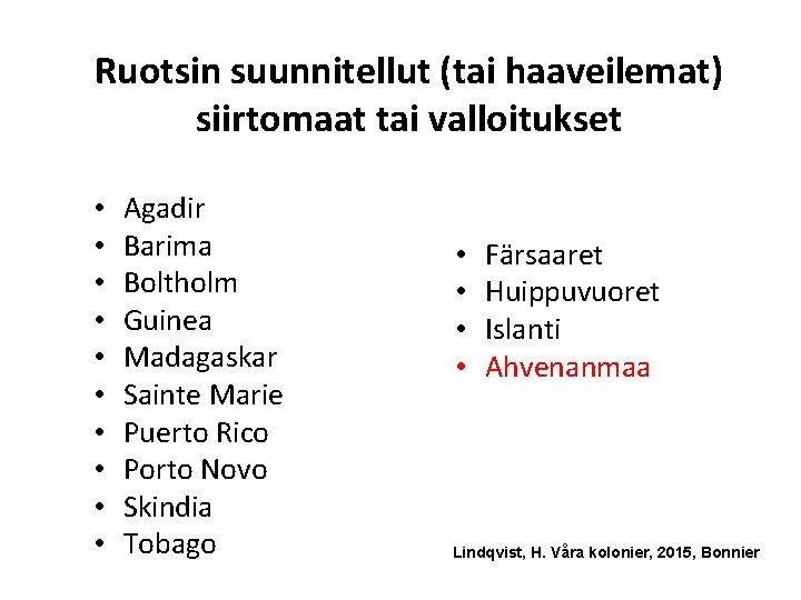 Ruotsin suunnitellut (tai haaveilemat) siirtomaat tai valloitukset • • • Agadir Barima Boltholm Guinea
