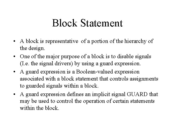 Block Statement • A block is representative of a portion of the hierarchy of