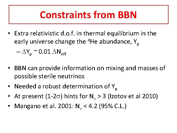 Constraints from BBN • Extra relativistic d. o. f. in thermal equilibrium in the