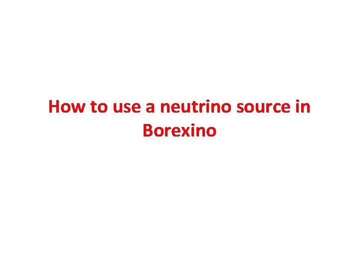How to use a neutrino source in Borexino