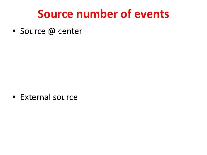 Source number of events • Source @ center • External source
