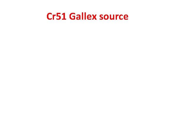 Cr 51 Gallex source