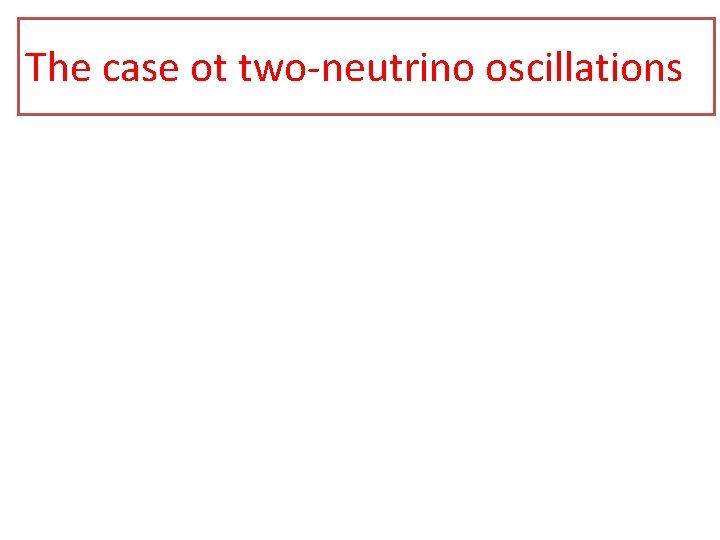 The case ot two-neutrino oscillations