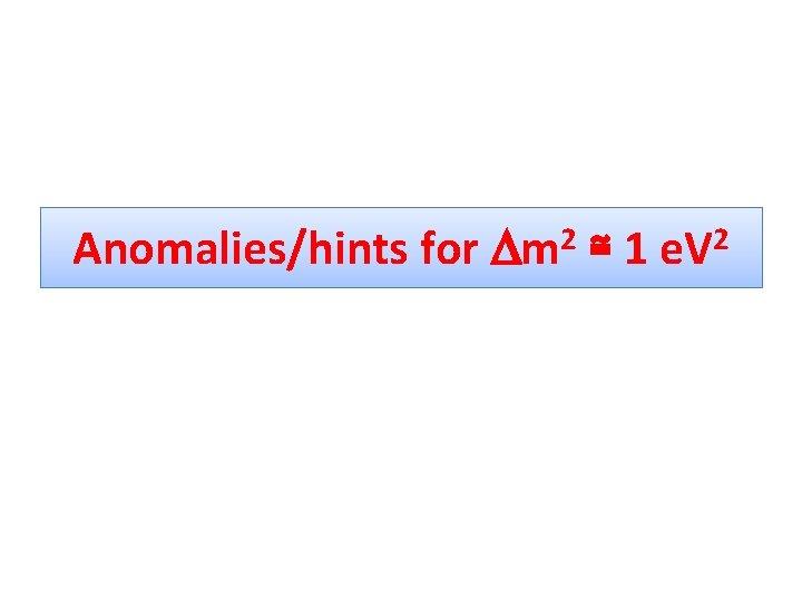 Anomalies/hints for 2 Dm ≅1 2 e. V