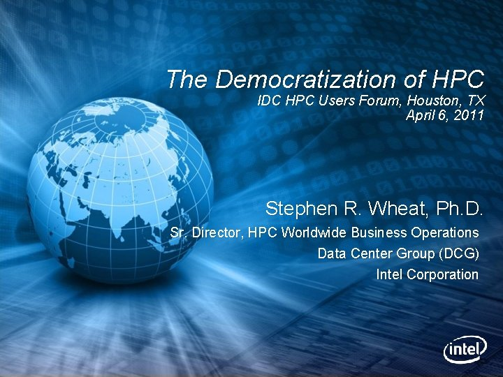 The Democratization of HPC IDC HPC Users Forum, Houston, TX April 6, 2011 Stephen