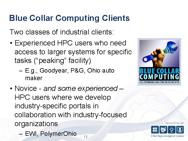 Blue Collar Computing Clients Two classes of industrial clients: • Experienced HPC users who