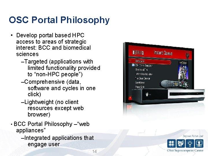 OSC Portal Philosophy • Develop portal based HPC access to areas of strategic interest: