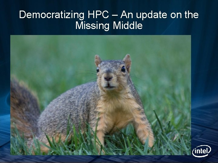 Democratizing HPC – An update on the Missing Middle
