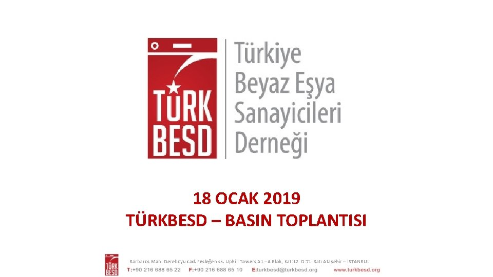 18 OCAK 2019 TÜRKBESD – BASIN TOPLANTISI Barbaros Mah. Dereboyu cad. Fesleğen sk. Uphill