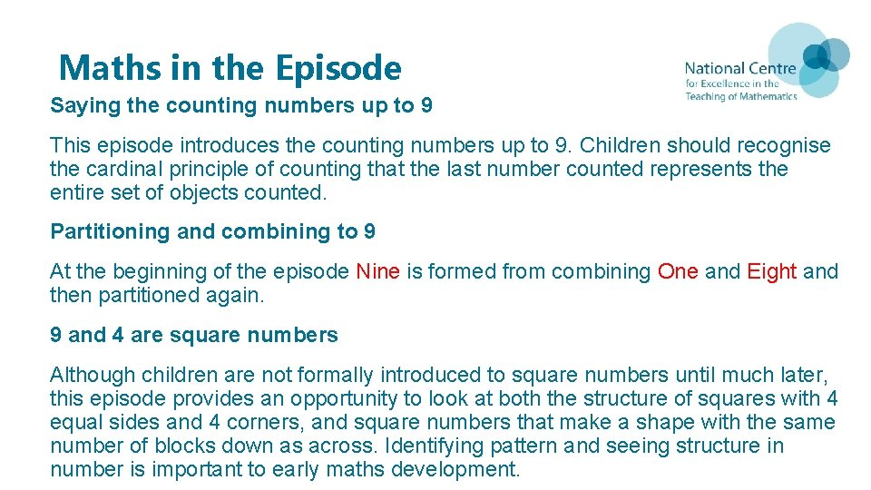 Maths in the Episode Saying the counting numbers up to 9 This episode introduces