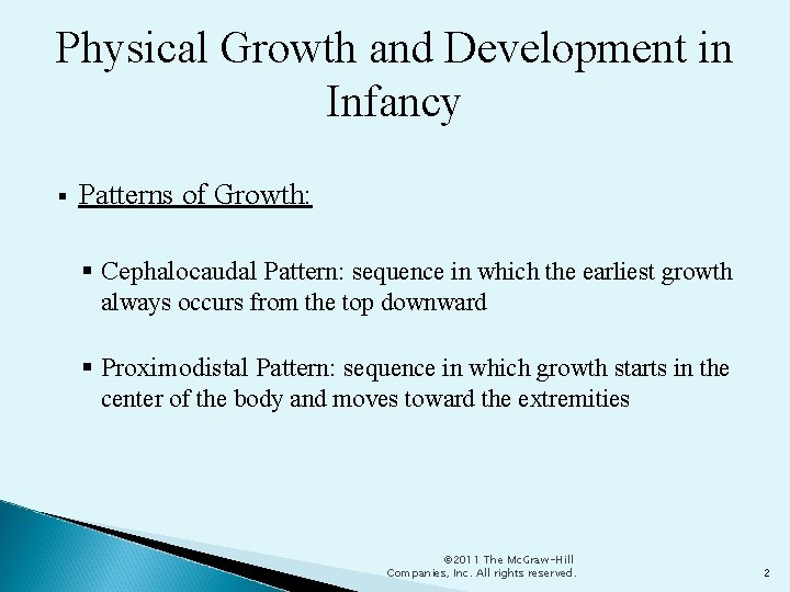 Physical Growth and Development in Infancy Patterns of Growth: Cephalocaudal Pattern: sequence in which